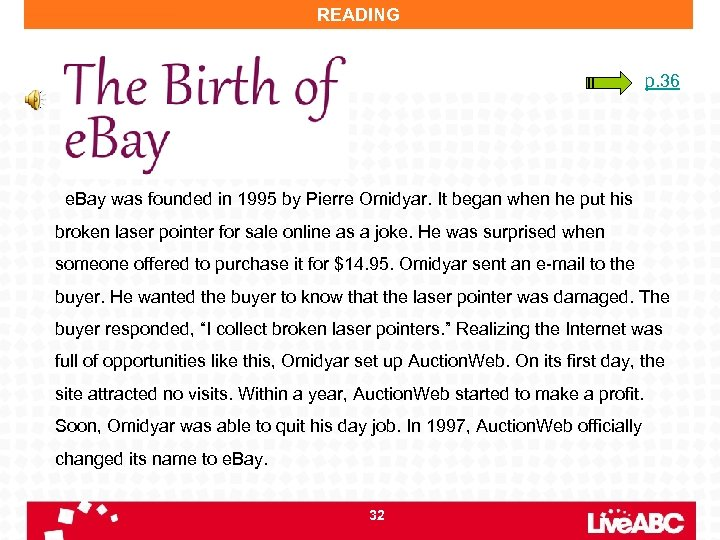 READING p. 36 e. Bay was founded in 1995 by Pierre Omidyar. It began