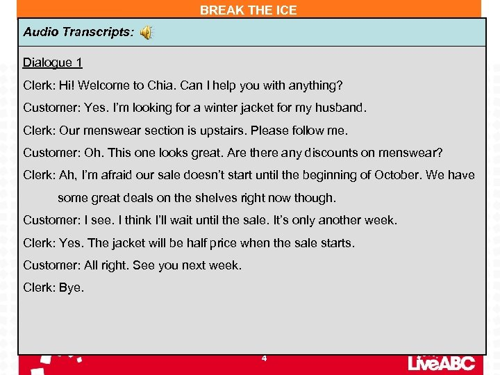 BREAK THE ICE Audio Transcripts: Dialogue 1 Clerk: Hi! Welcome to Chia. Can I