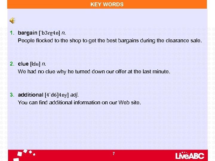 KEY WORDS 1. bargain [`b 3 rg 4 n] n. People flocked to the