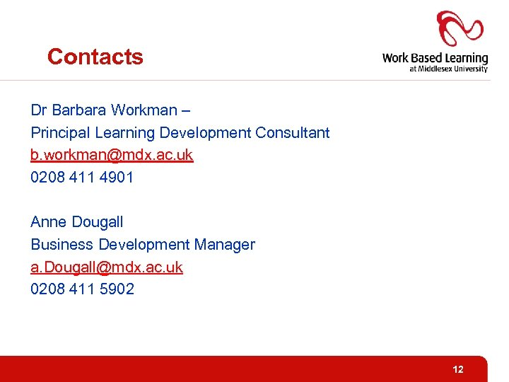 Contacts Dr Barbara Workman – Principal Learning Development Consultant b. workman@mdx. ac. uk 0208