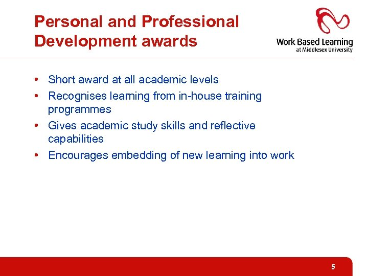 Personal and Professional Development awards • Short award at all academic levels • Recognises