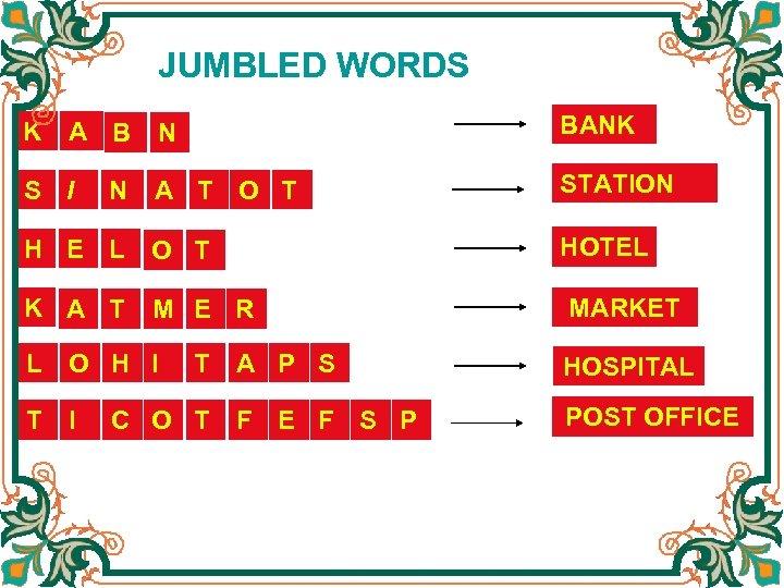 JUMBLED WORDS N BANK A T O T STATION H E L O T