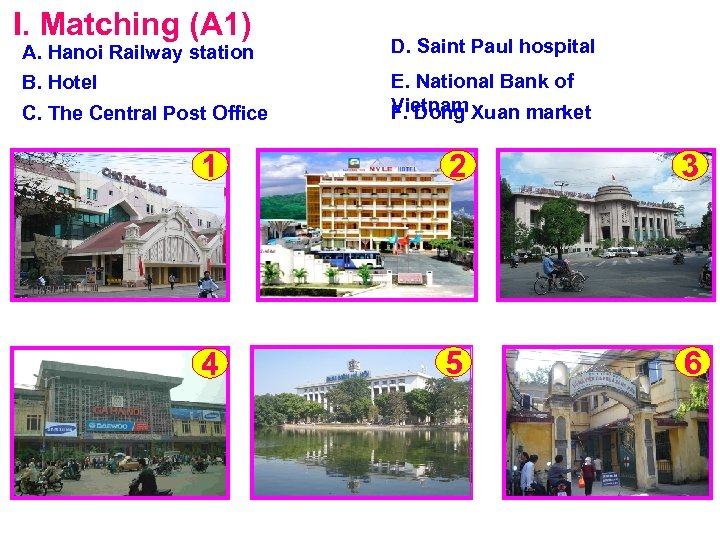 I. Matching (A 1) A. Hanoi Railway station B. Hotel C. The Central Post