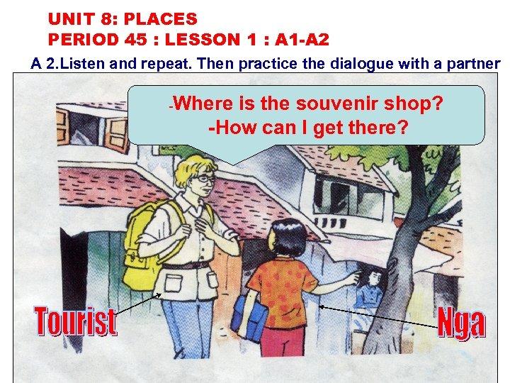 UNIT 8: PLACES PERIOD 45 : LESSON 1 : A 1 -A 2 A