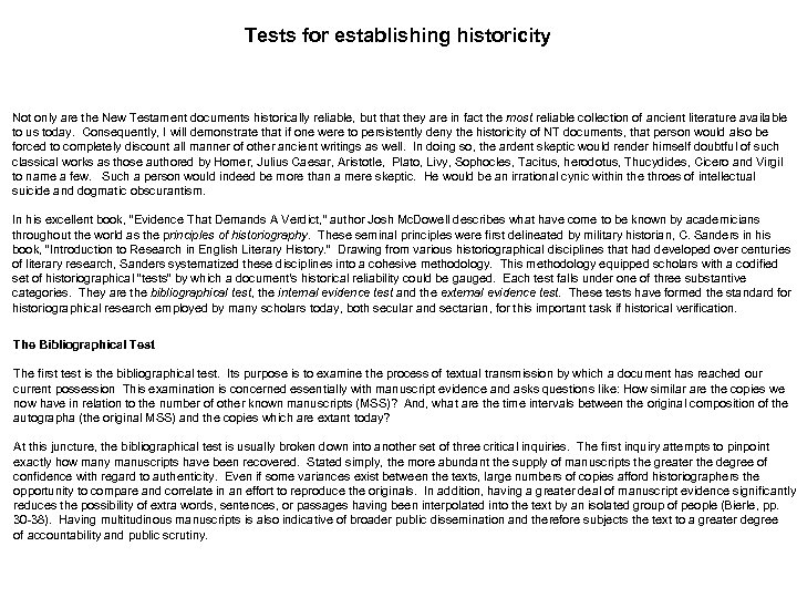 Tests for establishing historicity Not only are the New Testament documents historically reliable, but