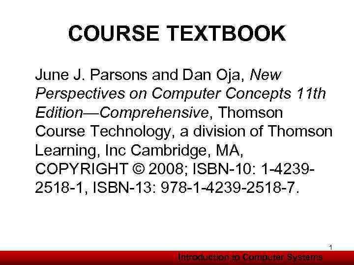COURSE TEXTBOOK June J. Parsons and Dan Oja, New Perspectives on Computer Concepts 11