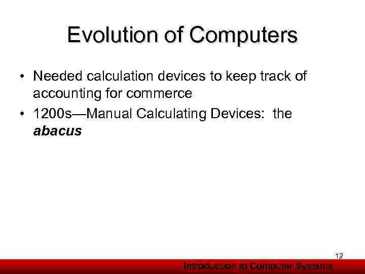 Evolution of Computers • Needed calculation devices to keep track of accounting for commerce