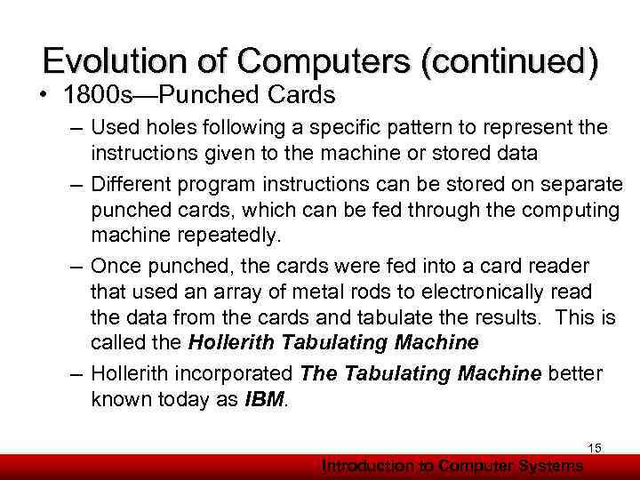 Evolution of Computers (continued) • 1800 s—Punched Cards – Used holes following a specific