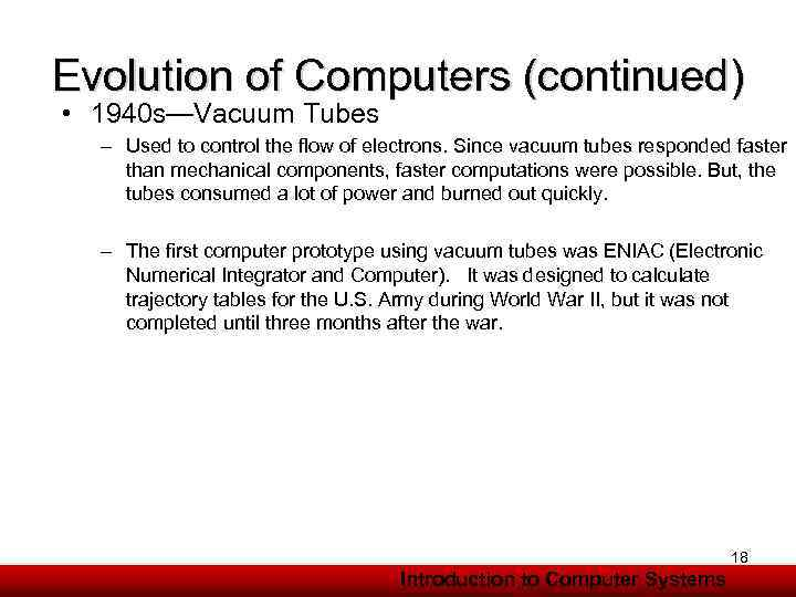 Evolution of Computers (continued) • 1940 s—Vacuum Tubes – Used to control the flow