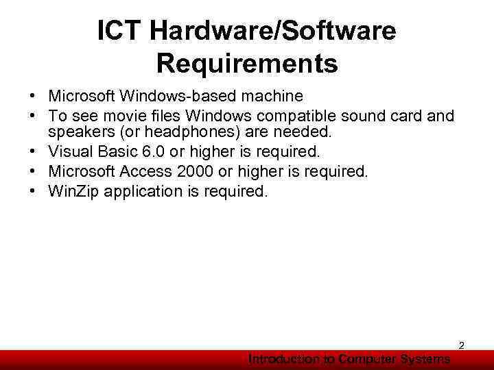 ICT Hardware/Software Requirements • Microsoft Windows-based machine • To see movie files Windows compatible