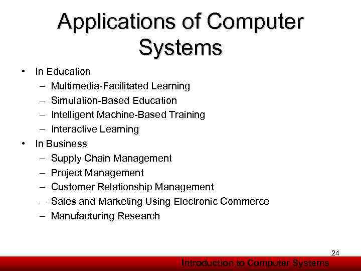 Applications of Computer Systems • In Education – Multimedia-Facilitated Learning – Simulation-Based Education –