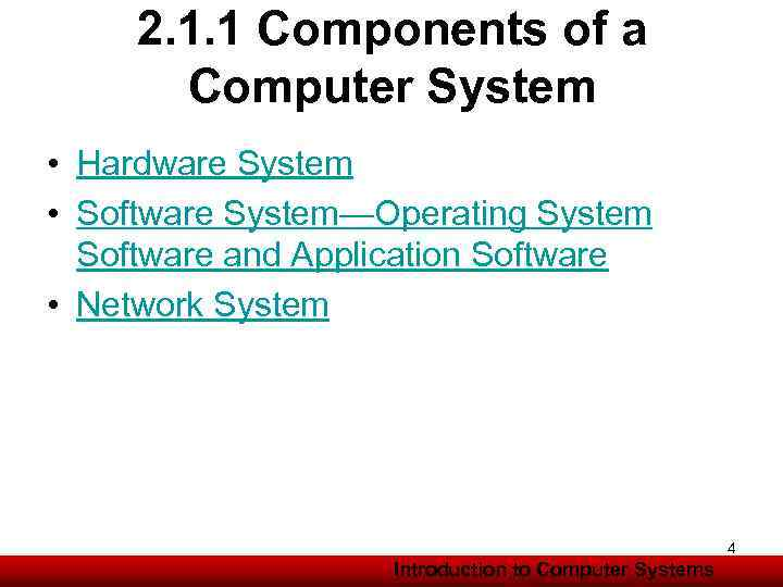 2. 1. 1 Components of a Computer System • Hardware System • Software System—Operating