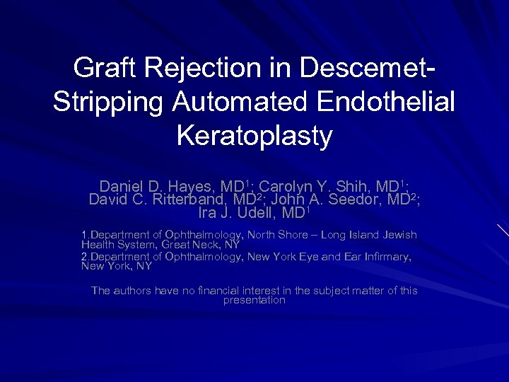 Graft Rejection in Descemet. Stripping Automated Endothelial Keratoplasty Daniel D. Hayes, MD 1; Carolyn
