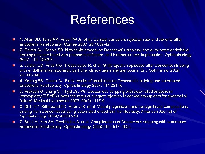 References 1. Allan BD, Terry MA, Price FW Jr, et al. Corneal transplant rejection