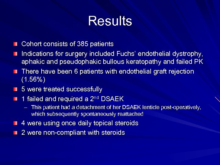 Results Cohort consists of 385 patients Indications for surgery included Fuchs' endothelial dystrophy, aphakic