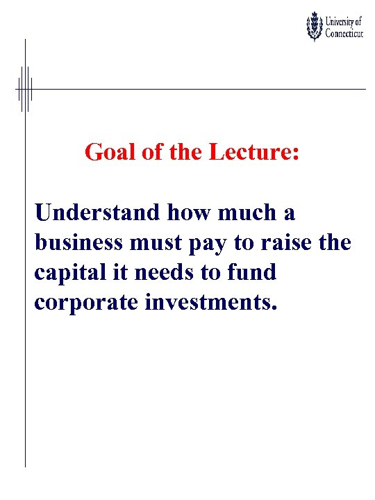 Goal of the Lecture: Understand how much a business must pay to raise the