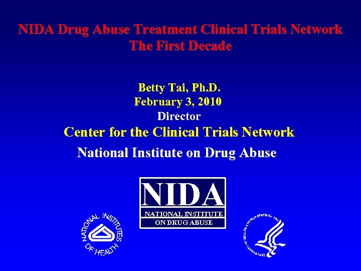 NIDA Drug Abuse Treatment Clinical Trials Network The First Decade Betty Tai, Ph. D.