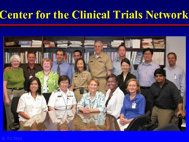 Center for the Clinical Trials Network B. Tai 2010