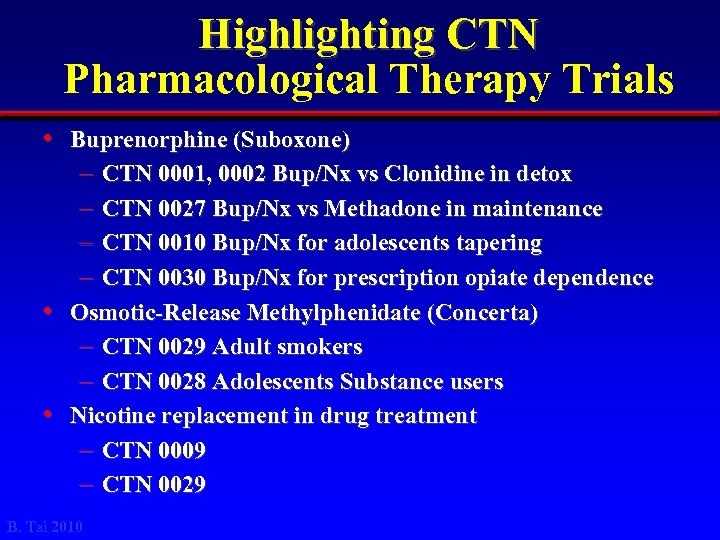 Highlighting CTN Pharmacological Therapy Trials • Buprenorphine (Suboxone) – CTN 0001, 0002 Bup/Nx vs
