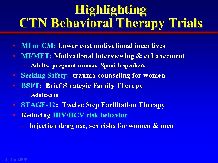 Highlighting CTN Behavioral Therapy Trials • MI or CM: Lower cost motivational incentives •