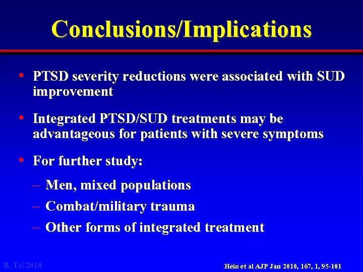 Conclusions/Implications • PTSD severity reductions were associated with SUD improvement • Integrated PTSD/SUD treatments