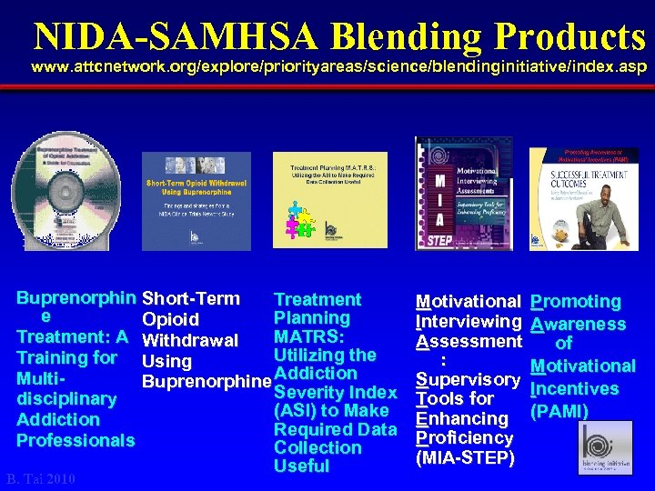 NIDA-SAMHSA Blending Products www. attcnetwork. org/explore/priorityareas/science/blendinginitiative/index. asp Buprenorphin Short-Term Treatment e Planning Opioid MATRS: