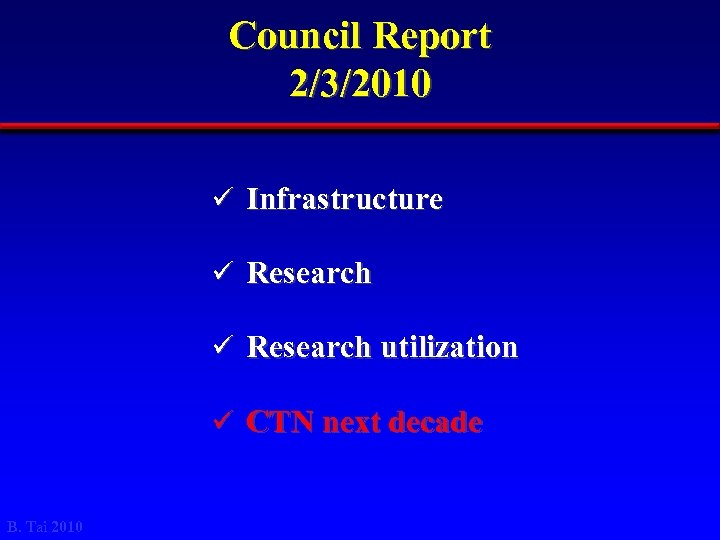 Council Report 2/3/2010 ü Infrastructure ü Research utilization ü CTN next decade B. Tai