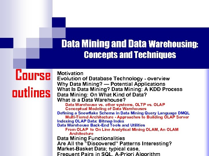 Data Mining and Data Warehousing: Concepts and Techniques Course outlines Motivation Evolution of Database