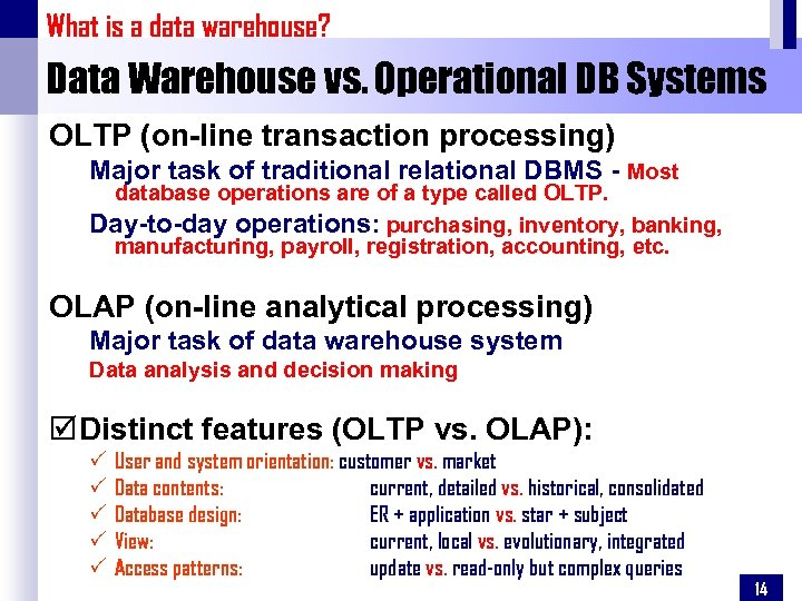 What is a data warehouse? Data Warehouse vs. Operational DB Systems OLTP (on-line transaction