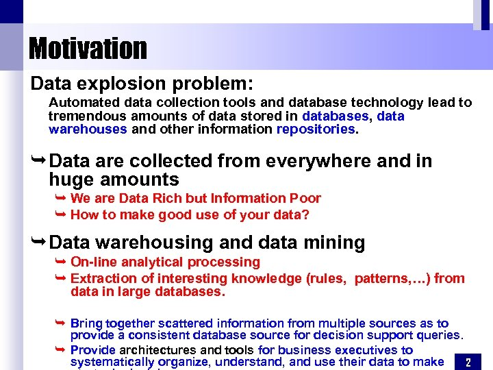 Motivation Data explosion problem: Automated data collection tools and database technology lead to tremendous