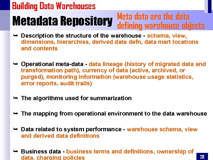 Building Data Warehouses Metadata Repository Meta data are the data defining warehouse objects Ê