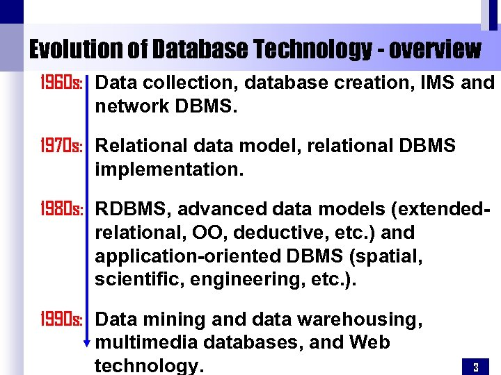 Evolution of Database Technology - overview 1960 s: Data collection, database creation, IMS and