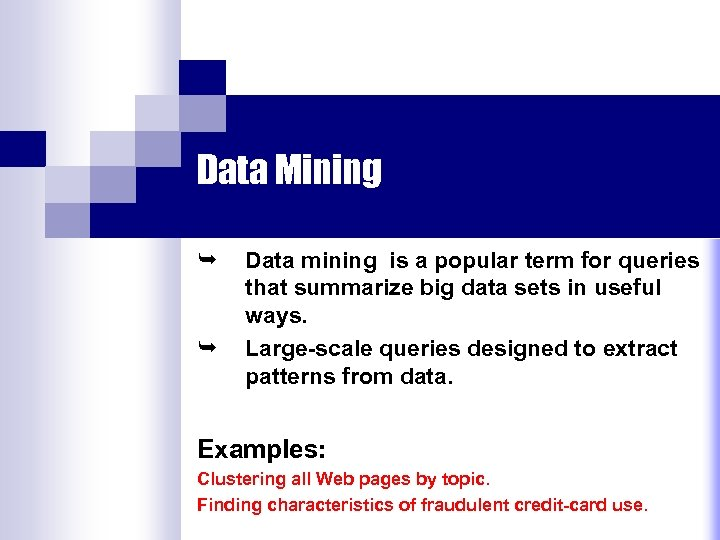 Data Mining Ê Ê Data mining is a popular term for queries that summarize