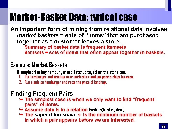 Market-Basket Data; typical case An important form of mining from relational data involves market