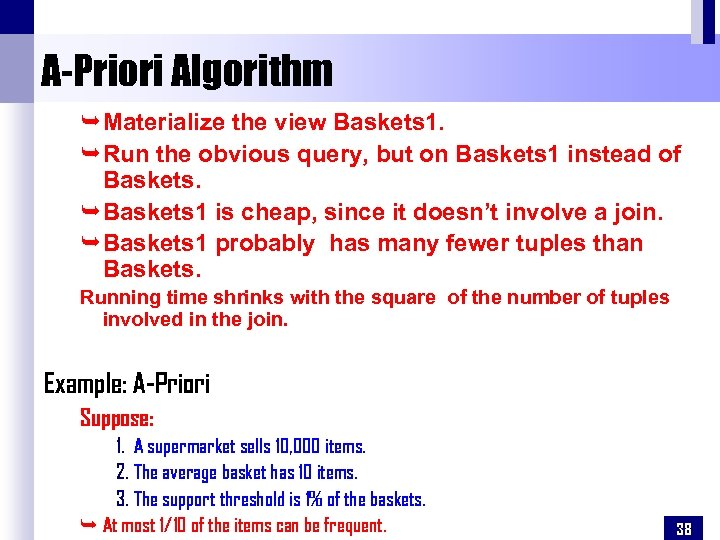 A-Priori Algorithm ÊMaterialize the view Baskets 1. ÊRun the obvious query, but on Baskets