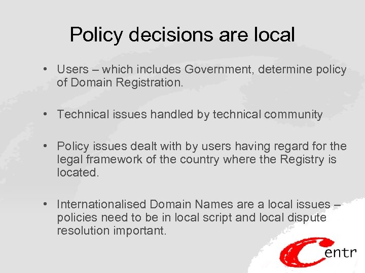 Policy decisions are local • Users – which includes Government, determine policy of Domain