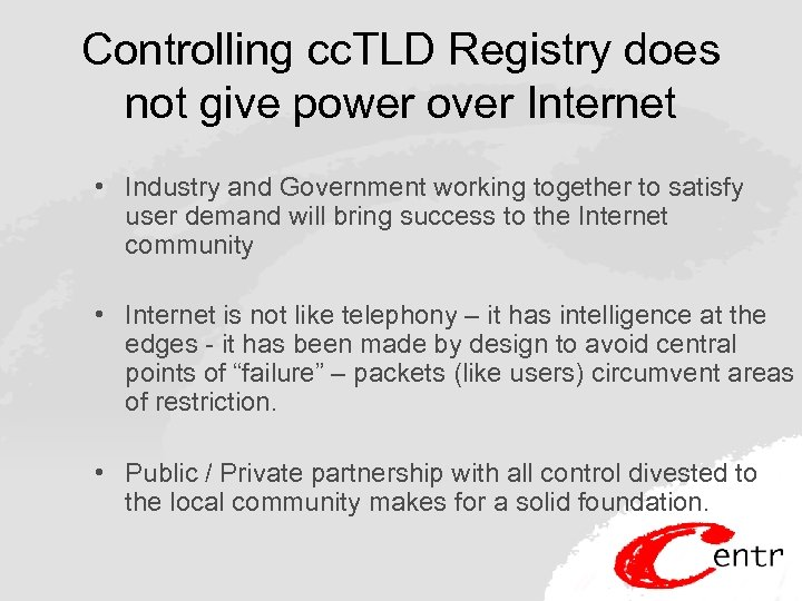 Controlling cc. TLD Registry does not give power over Internet • Industry and Government