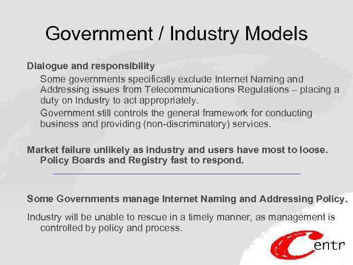Government / Industry Models Dialogue and responsibility Some governments specifically exclude Internet Naming and
