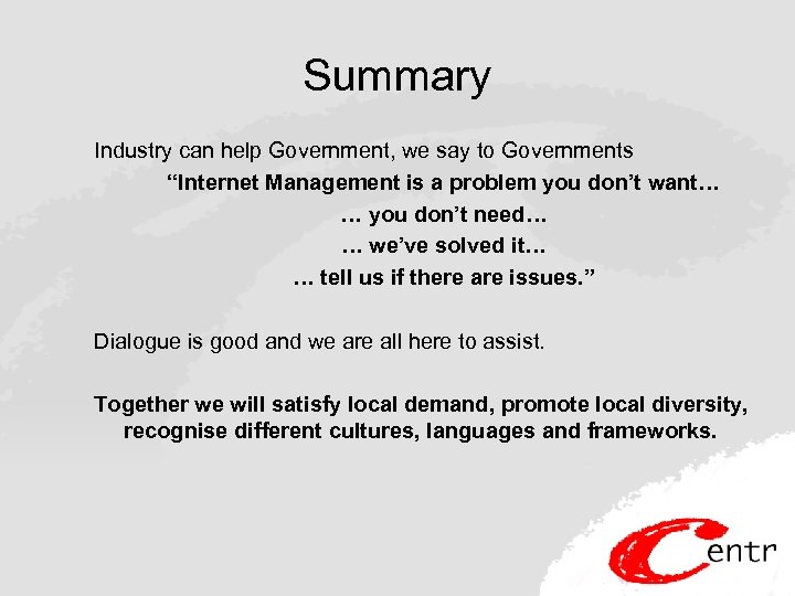 """Summary Industry can help Government, we say to Governments """"Internet Management is a problem"""