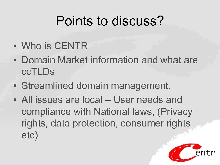 Points to discuss? • Who is CENTR • Domain Market information and what are