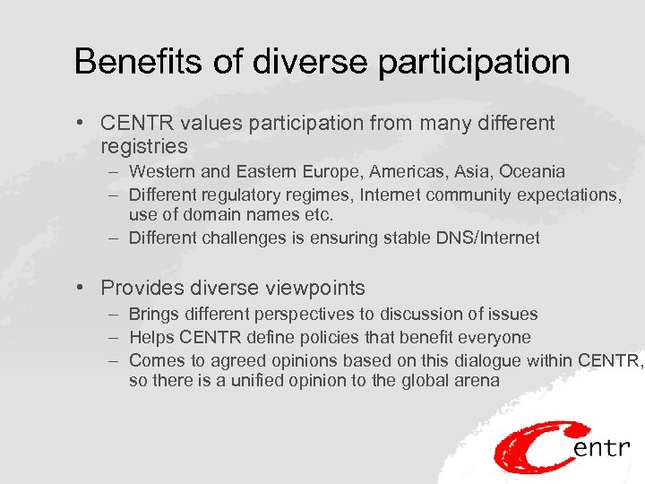 Benefits of diverse participation • CENTR values participation from many different registries – Western