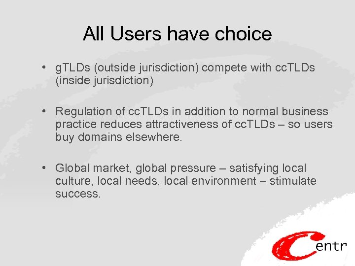 All Users have choice • g. TLDs (outside jurisdiction) compete with cc. TLDs (inside
