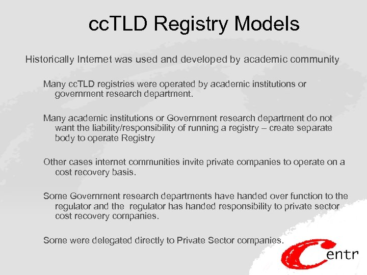 cc. TLD Registry Models Historically Internet was used and developed by academic community Many