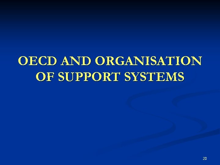 OECD AND ORGANISATION OF SUPPORT SYSTEMS 20
