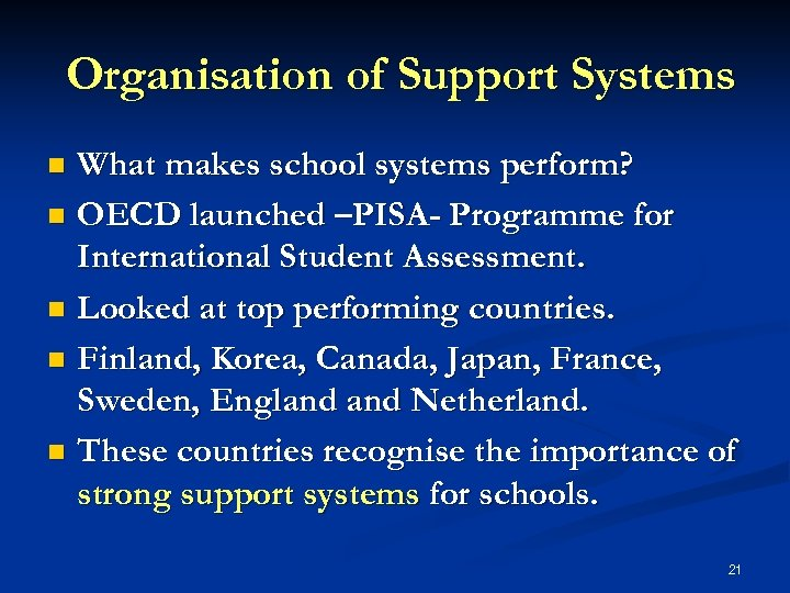 Organisation of Support Systems What makes school systems perform? n OECD launched –PISA- Programme