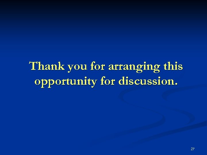 Thank you for arranging this opportunity for discussion. 27