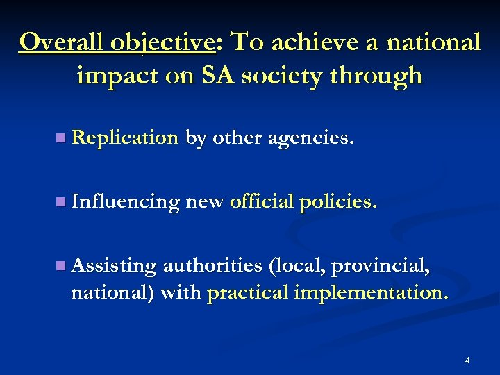 Overall objective: To achieve a national impact on SA society through n Replication by