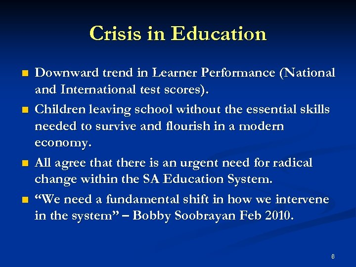 Crisis in Education n n Downward trend in Learner Performance (National and International test