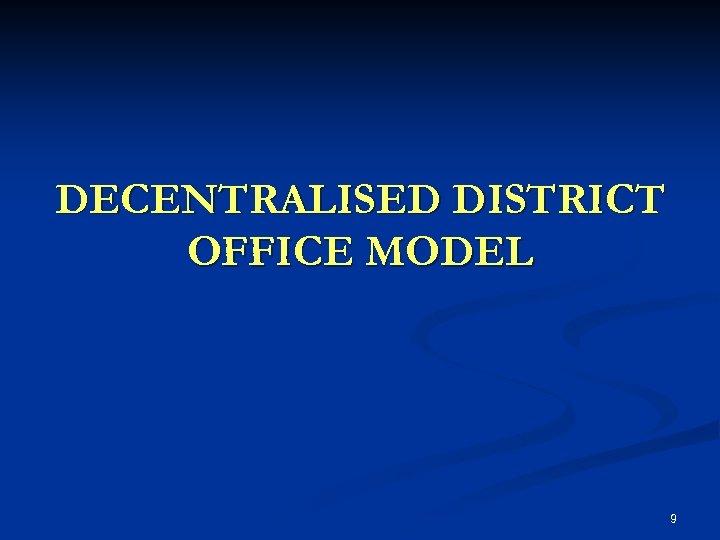 DECENTRALISED DISTRICT OFFICE MODEL 9