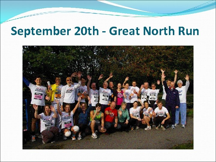 September 20 th - Great North Run